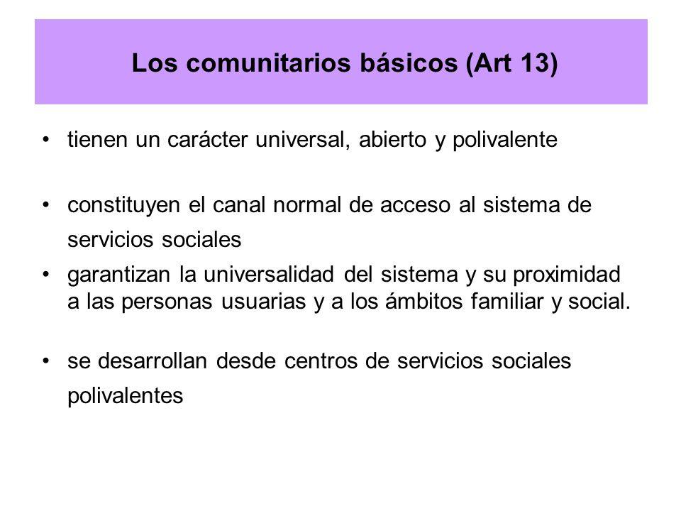 Los comunitarios básicos (Art 13) tienen un carácter universal, abierto y polivalente constituyen el canal normal de acceso al sistema de servicios so