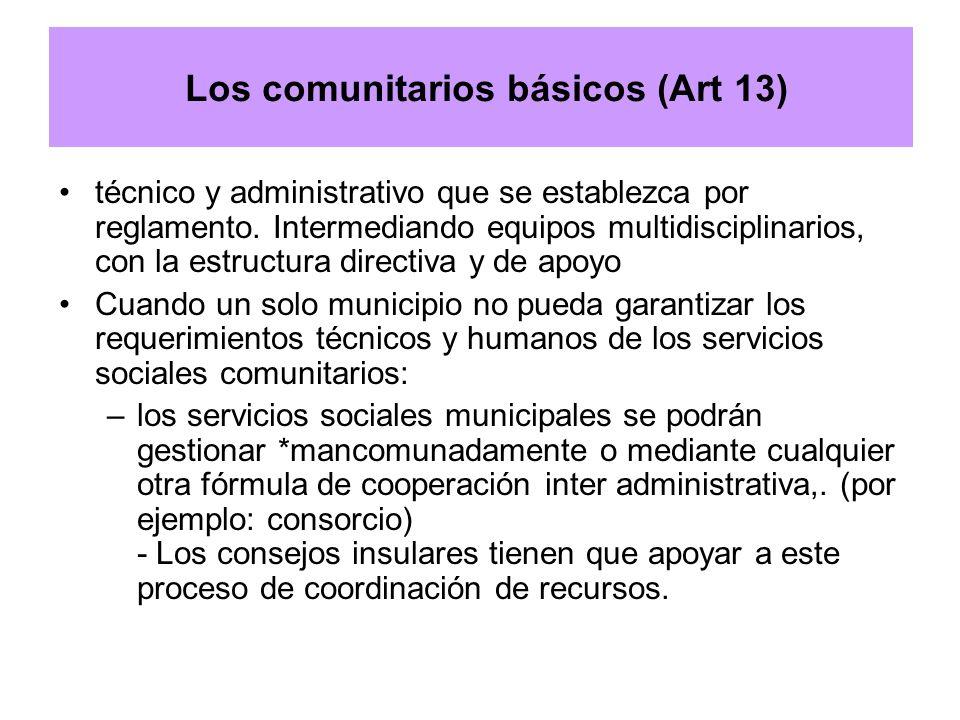 Los comunitarios básicos (Art 13) técnico y administrativo que se establezca por reglamento. Intermediando equipos multidisciplinarios, con la estruct