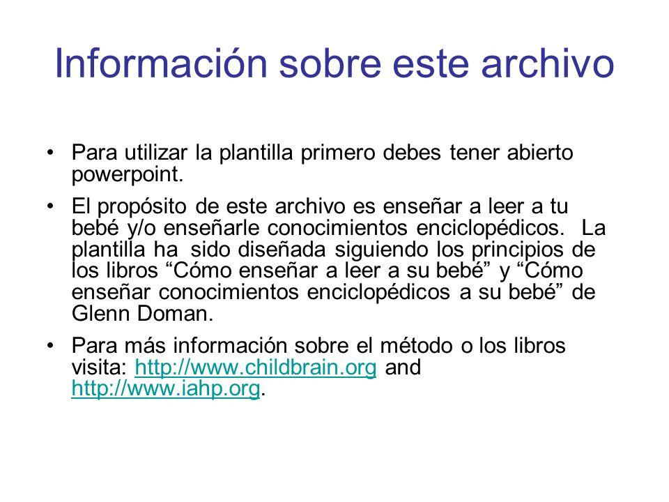 Información sobre este archivo Para utilizar la plantilla primero debes tener abierto powerpoint. El propósito de este archivo es enseñar a leer a tu