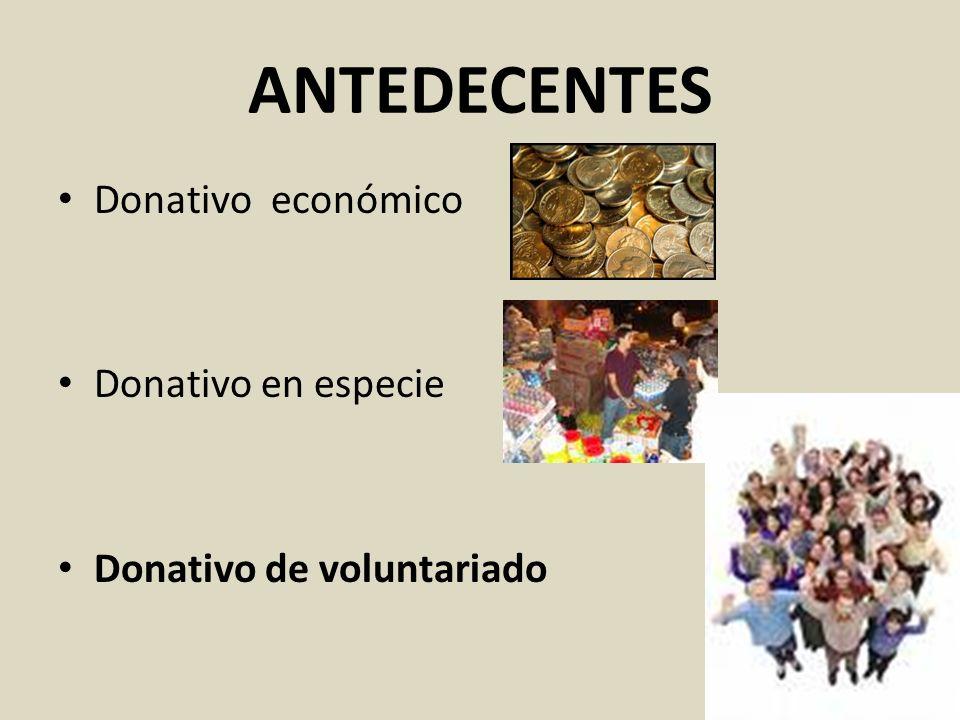 ANTEDECENTES Donativo económico Donativo en especie Donativo de voluntariado