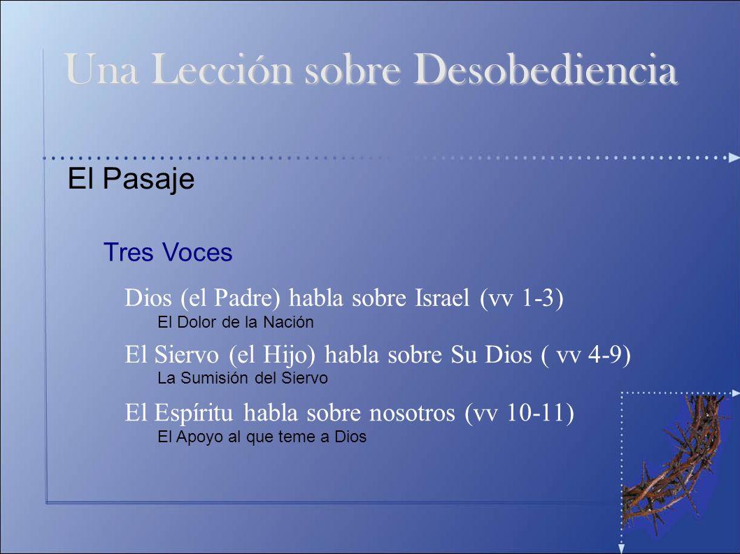 El Pasaje Tres Voces Dios (el Padre) habla sobre Israel (vv 1-3) El Siervo (el Hijo) habla sobre Su Dios ( vv 4-9) El Espíritu habla sobre nosotros (v