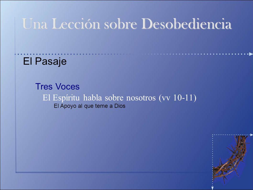 El Pasaje Tres Voces El Espíritu habla sobre nosotros (vv 10-11) Una Lección sobre Desobediencia El Apoyo al que teme a Dios