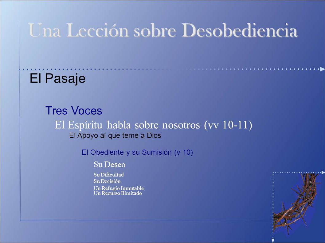 El Pasaje Tres Voces El Espíritu habla sobre nosotros (vv 10-11) Una Lección sobre Desobediencia El Apoyo al que teme a Dios Su Deseo Su Dificultad Su