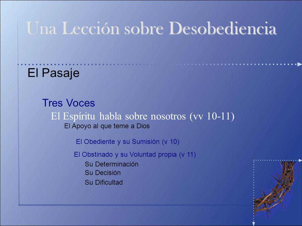 El Pasaje Tres Voces El Espíritu habla sobre nosotros (vv 10-11) Una Lección sobre Desobediencia El Apoyo al que teme a Dios El Obediente y su Sumisió