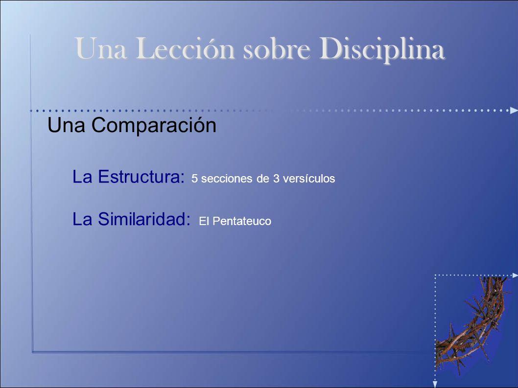 Una Comparación La Estructura: 5 secciones de 3 versículos La Similaridad: El Pentateuco Una Lección sobre Disciplina