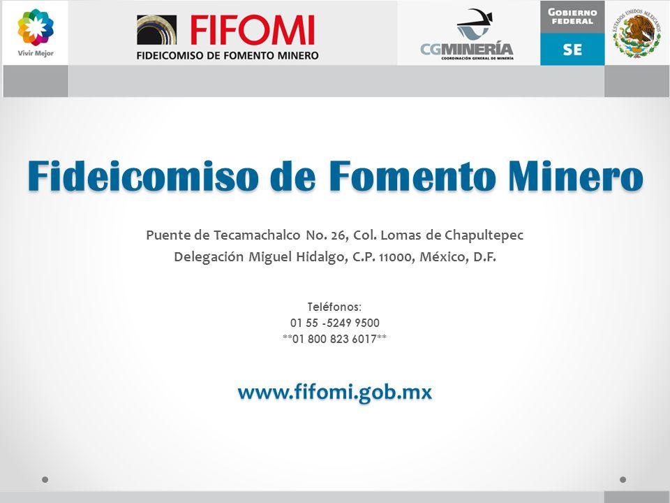 Fideicomiso de Fomento Minero Puente de Tecamachalco No. 26, Col. Lomas de Chapultepec Delegación Miguel Hidalgo, C.P. 11000, México, D.F. Teléfonos: