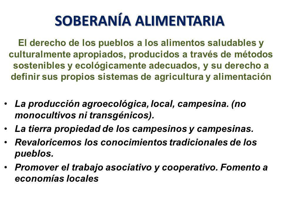 SOBERANÍA ALIMENTARIA El derecho de los pueblos a los alimentos saludables y culturalmente apropiados, producidos a través de métodos sostenibles y ec