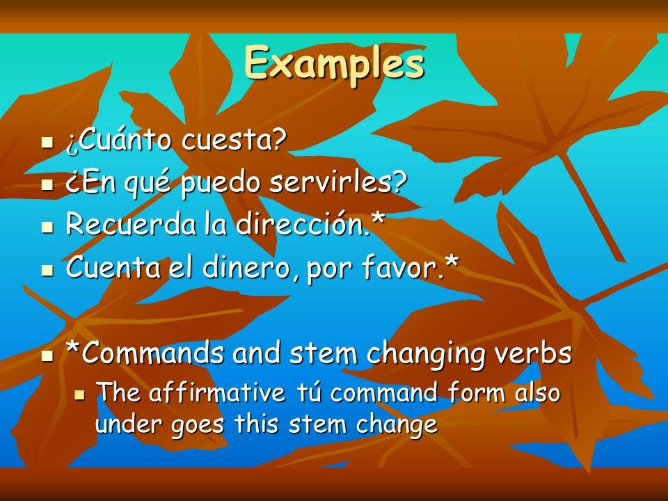 Examples ¿ Cuánto cuesta? ¿ Cuánto cuesta? ¿En qué puedo servirles? ¿En qué puedo servirles? Recuerda la dirección.* Recuerda la dirección.* Cuenta el