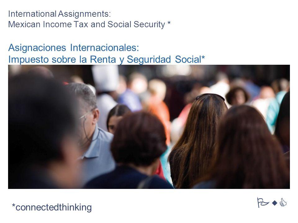 International Assignments: Mexican Income Tax and Social Security * Asignaciones Internacionales: Impuesto sobre la Renta y Seguridad Social* *connect