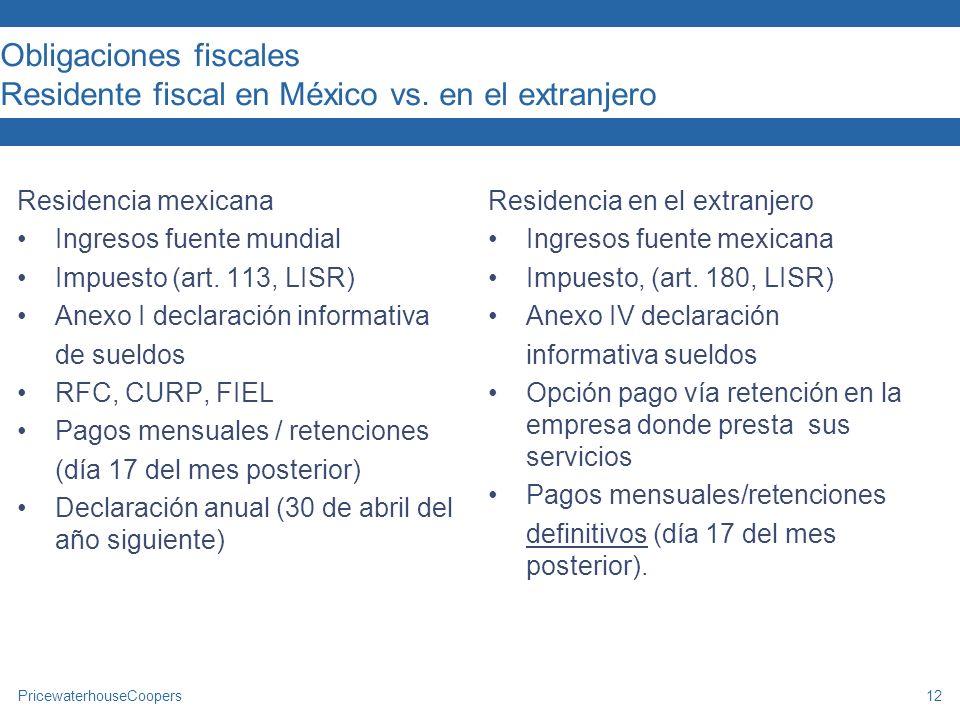 PricewaterhouseCoopers12 Obligaciones fiscales Residente fiscal en México vs. en el extranjero Residencia mexicana Ingresos fuente mundial Impuesto (a