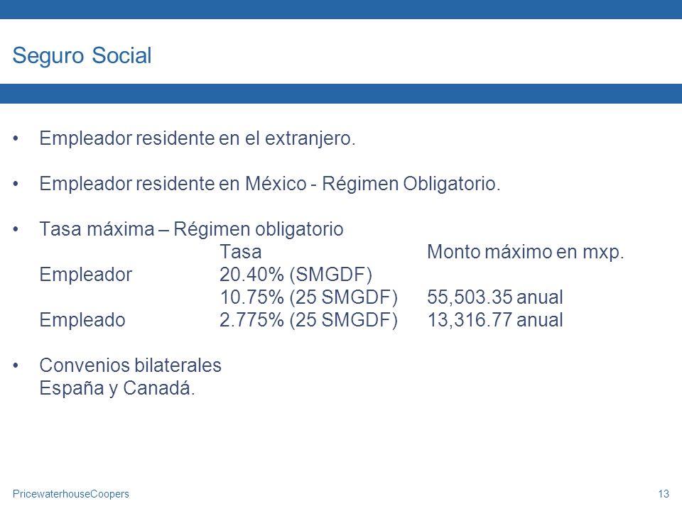 PricewaterhouseCoopers13 Seguro Social Empleador residente en el extranjero. Empleador residente en México - Régimen Obligatorio. Tasa máxima – Régime