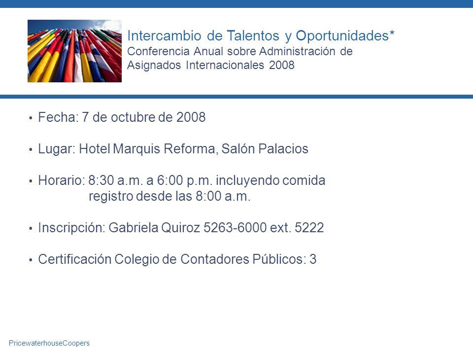 PricewaterhouseCoopers Fecha: 7 de octubre de 2008 Lugar: Hotel Marquis Reforma, Salón Palacios Horario: 8:30 a.m. a 6:00 p.m. incluyendo comida regis