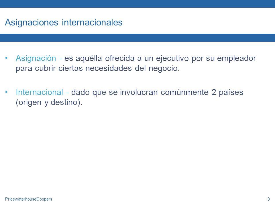PricewaterhouseCoopers3 Asignaciones internacionales Asignación - es aquélla ofrecida a un ejecutivo por su empleador para cubrir ciertas necesidades