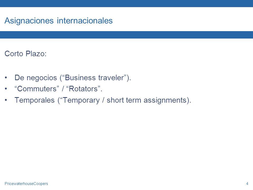 PricewaterhouseCoopers4 Asignaciones internacionales Corto Plazo: De negocios (Business traveler). Commuters / Rotators. Temporales (Temporary / short