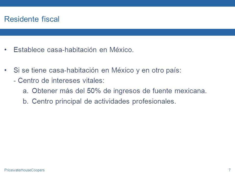 PricewaterhouseCoopers7 Residente fiscal Establece casa-habitación en México. Si se tiene casa-habitación en México y en otro país: - Centro de intere