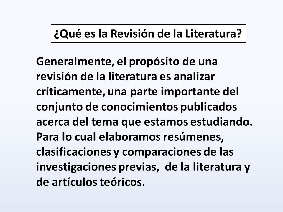 Generalmente, el propósito de una revisión de la literatura es analizar críticamente, una parte importante del conjunto de conocimientos publicados ac