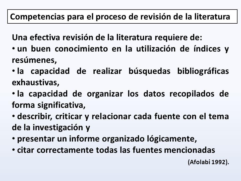 Una efectiva revisión de la literatura requiere de: un buen conocimiento en la utilización de índices y resúmenes, la capacidad de realizar búsquedas