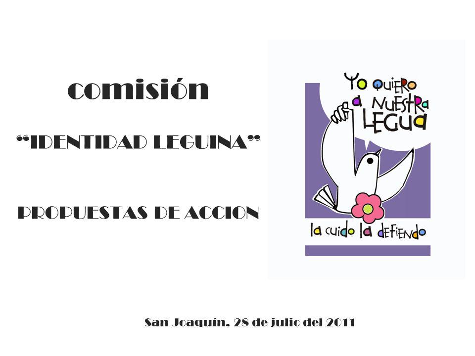 comisión IDENTIDAD LEGUINA PROPUESTAS DE ACCION San Joaquín, 28 de julio del 2011