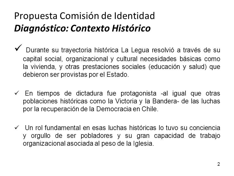 Propuesta Comisión de Identidad Diagnóstico: Contexto Histórico 3 En el contexto del cambio de escenario que abre la democracia, en La Legua se produce una transición de los valores comunitarios hacia las visiones más individualistas de lo social.