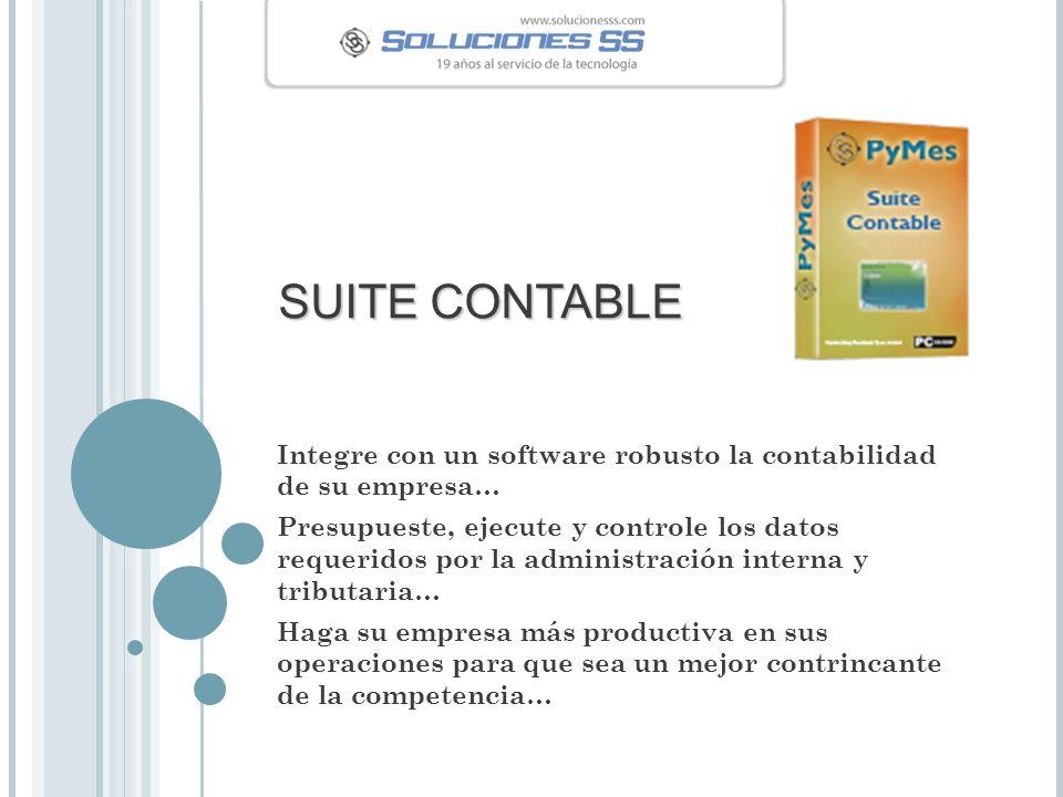 SUITE CONTABLE Integre con un software robusto la contabilidad de su empresa… Presupueste, ejecute y controle los datos requeridos por la administraci