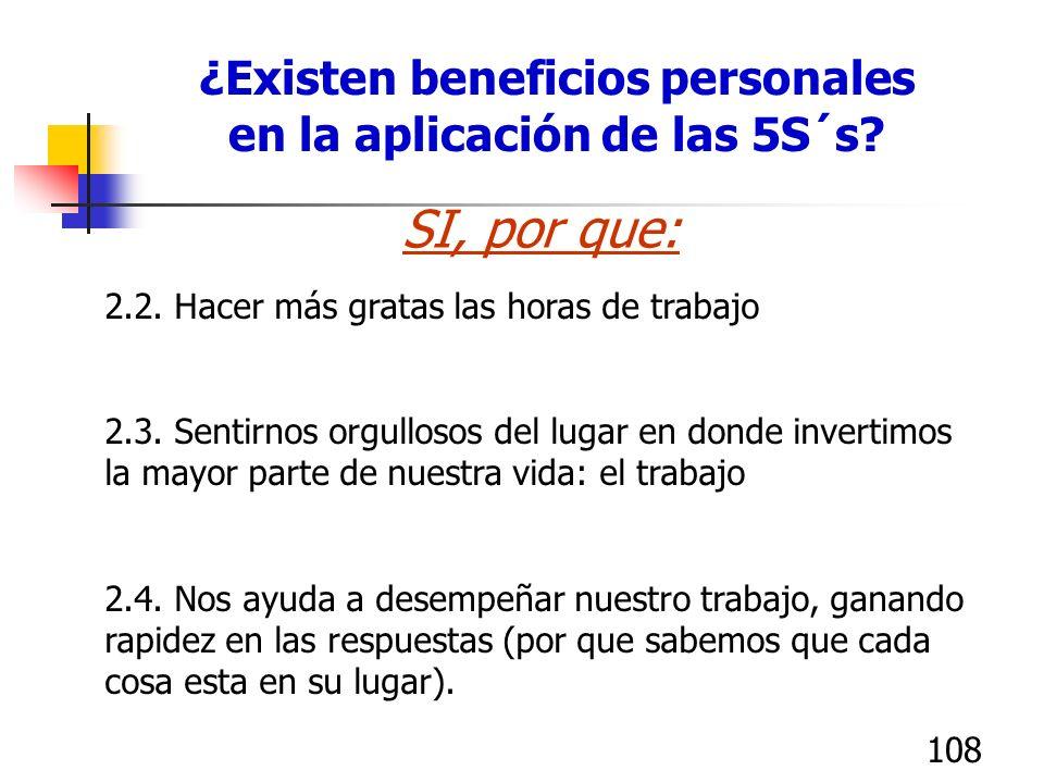 107 ¿Existen beneficios personales en la aplicación de las 5S´s? 1. Nos permite colaborar para que la fuente de trabajo y de sostenimiento de nuestra