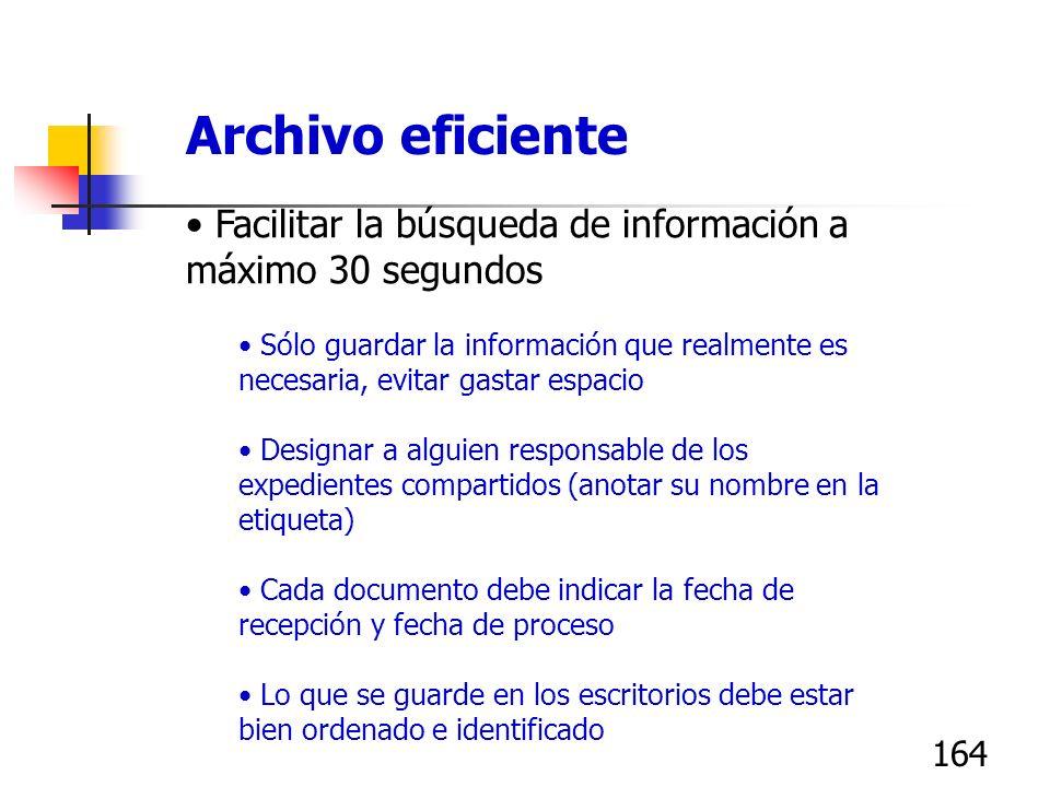 163 Facilitar la búsqueda de información a máximo 30 segundos Marcar cada gabinete y charola indicando lo que hay dentro Organizar los archivos por: S