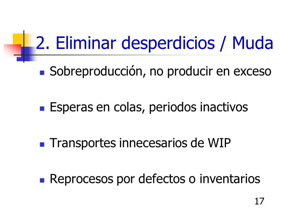 16 1. Mejora de la calidad Identificar fuentes de defectos y errores Identificar causas raíz Aplicar dispositivos a Prueba de error para prevenir defe