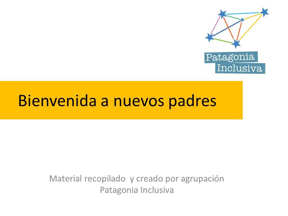 Bienvenida a nuevos padres Material recopilado y creado por agrupación Patagonia Inclusiva