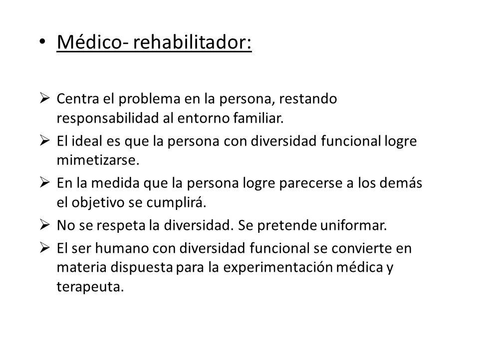 Médico- rehabilitador: Centra el problema en la persona, restando responsabilidad al entorno familiar. El ideal es que la persona con diversidad funci