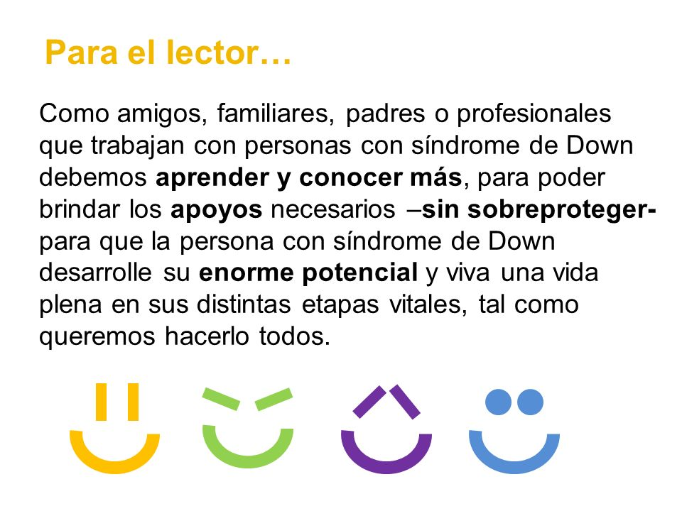 Para el lector… Como amigos, familiares, padres o profesionales que trabajan con personas con síndrome de Down debemos aprender y conocer más, para po