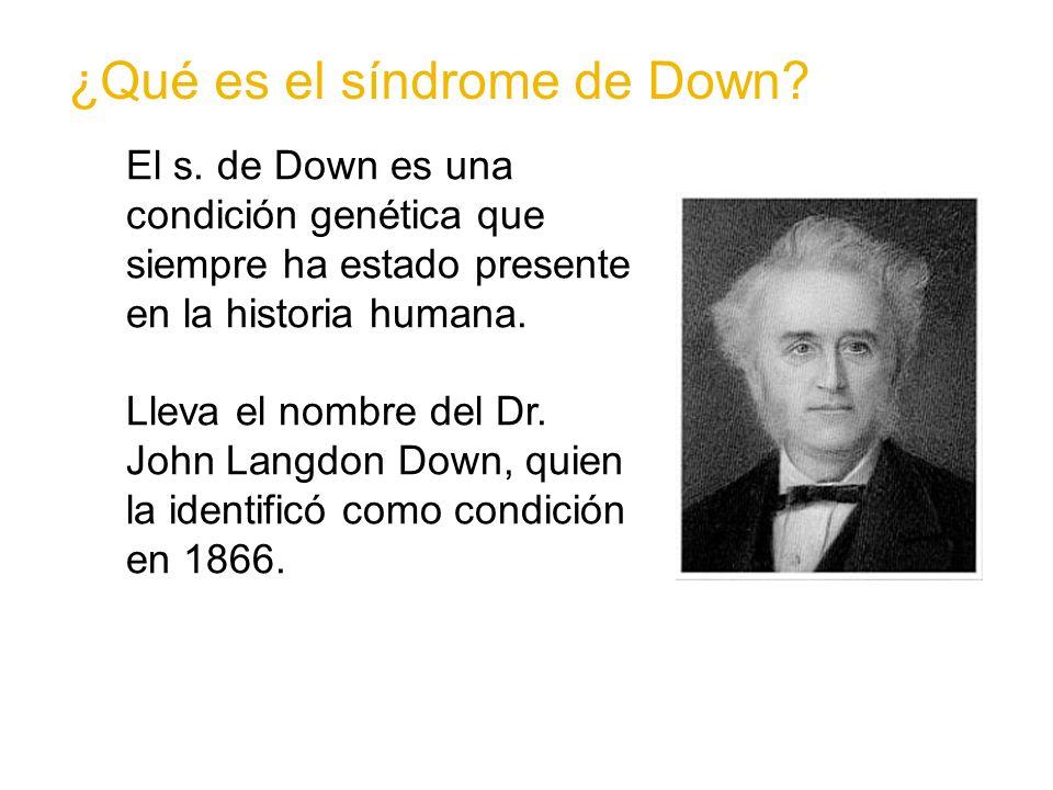 El s. de Down es una condición genética que siempre ha estado presente en la historia humana. Lleva el nombre del Dr. John Langdon Down, quien la iden