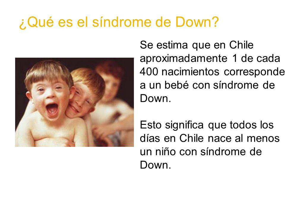 Se estima que en Chile aproximadamente 1 de cada 400 nacimientos corresponde a un bebé con síndrome de Down. Esto significa que todos los días en Chil