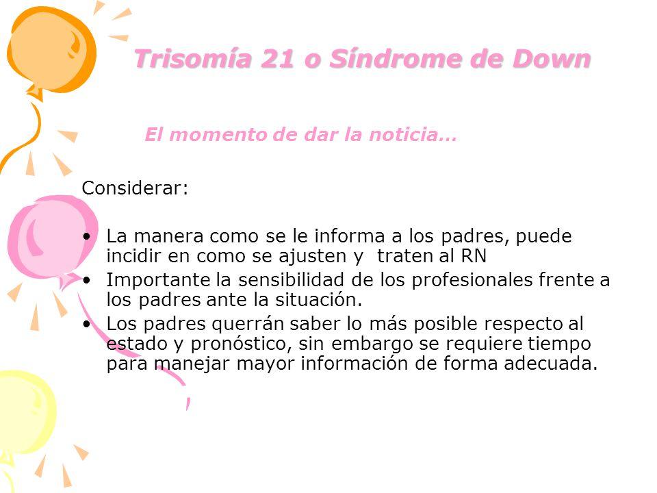 Trisomía 21 o Síndrome de Down Trisomía 21 o Síndrome de Down El momento de dar la noticia… Considerar: La manera como se le informa a los padres, pue