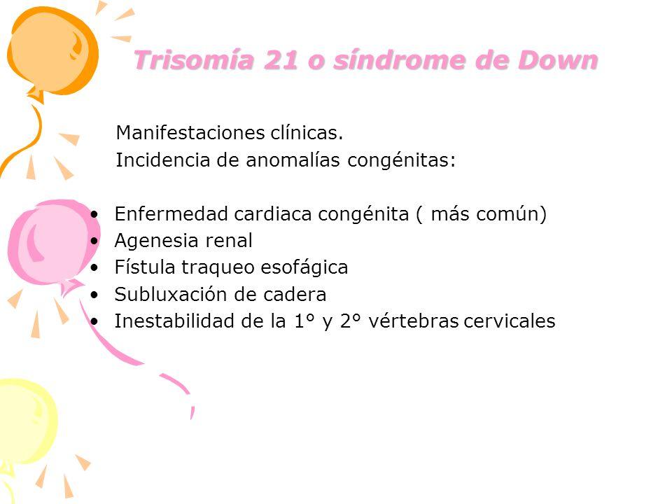 Trisomía 21 o síndrome de Down Trisomía 21 o síndrome de Down Manifestaciones clínicas. Incidencia de anomalías congénitas: Enfermedad cardiaca congén