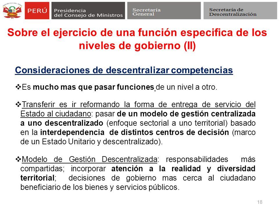 Sobre el ejercicio de una función especifica de los niveles de gobierno (II) 18 Consideraciones de descentralizar competencias Es mucho mas que pasar