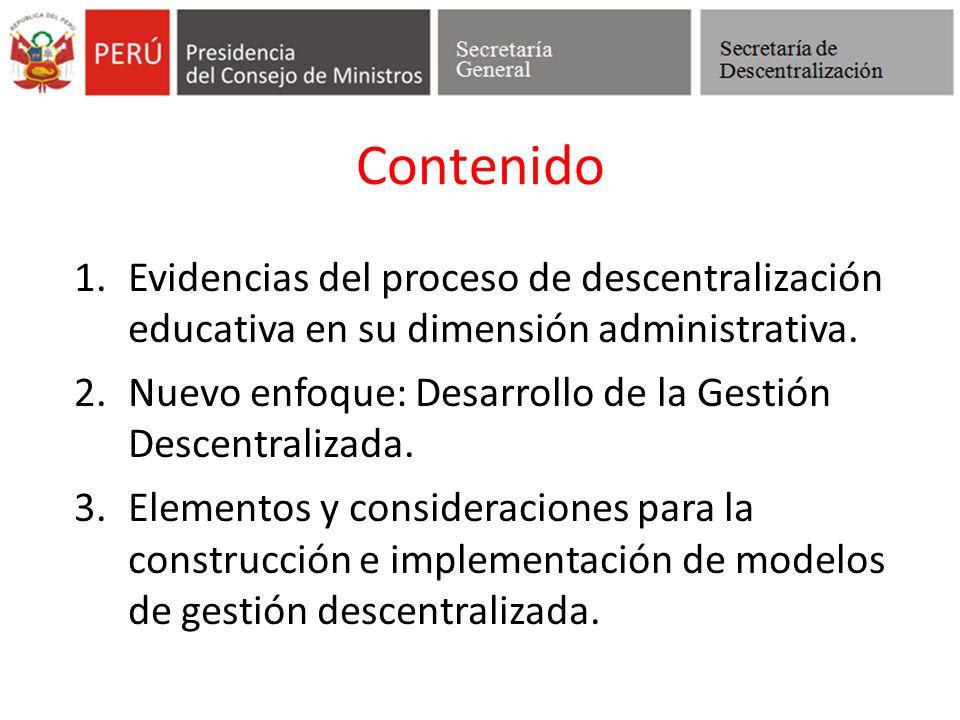Contenido 1.Evidencias del proceso de descentralización educativa en su dimensión administrativa. 2.Nuevo enfoque: Desarrollo de la Gestión Descentral