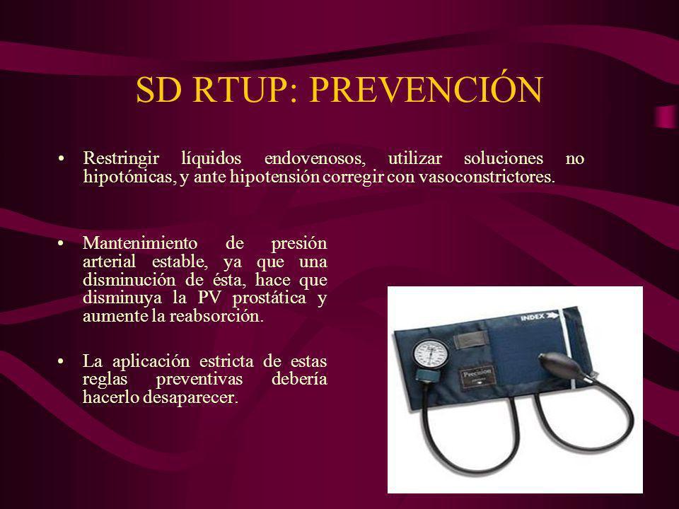 SD RTUP: PREVENCIÓN Restringir líquidos endovenosos, utilizar soluciones no hipotónicas, y ante hipotensión corregir con vasoconstrictores. Mantenimie