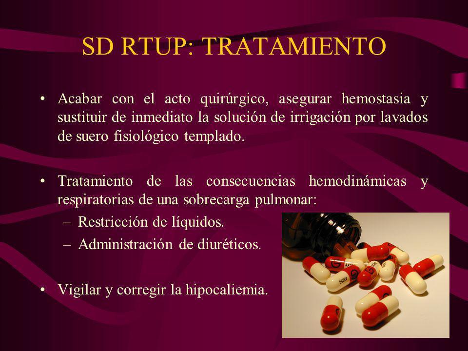 SD RTUP: TRATAMIENTO Acabar con el acto quirúrgico, asegurar hemostasia y sustituir de inmediato la solución de irrigación por lavados de suero fisiol
