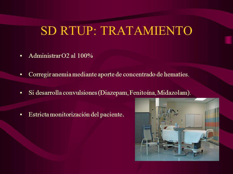 SD RTUP: TRATAMIENTO Administrar O2 al 100% Corregir anemia mediante aporte de concentrado de hematíes. Si desarrolla convulsiones (Diazepam, Fenitoín