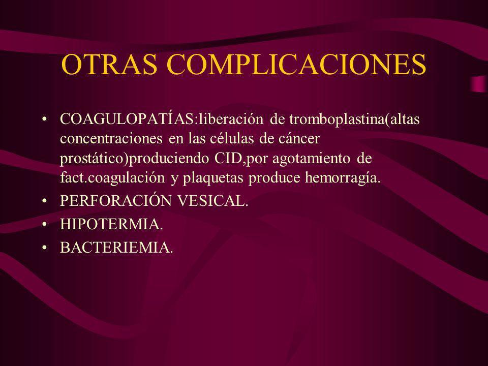 OTRAS COMPLICACIONES COAGULOPATÍAS:liberación de tromboplastina(altas concentraciones en las células de cáncer prostático)produciendo CID,por agotamie