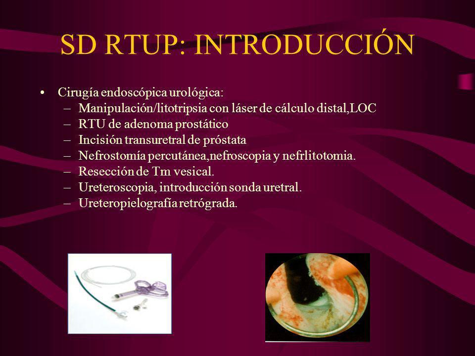SD RTUP : INTRODUCCIÓN Posición ginecológica: Aumento del retorno venoso Control hemodinámico Repercusión respiratoria Resección vía endoscópica introduciendo un resector a través de la uretra, con un sistema óptico, una irrigación y un sistema de aspiración.