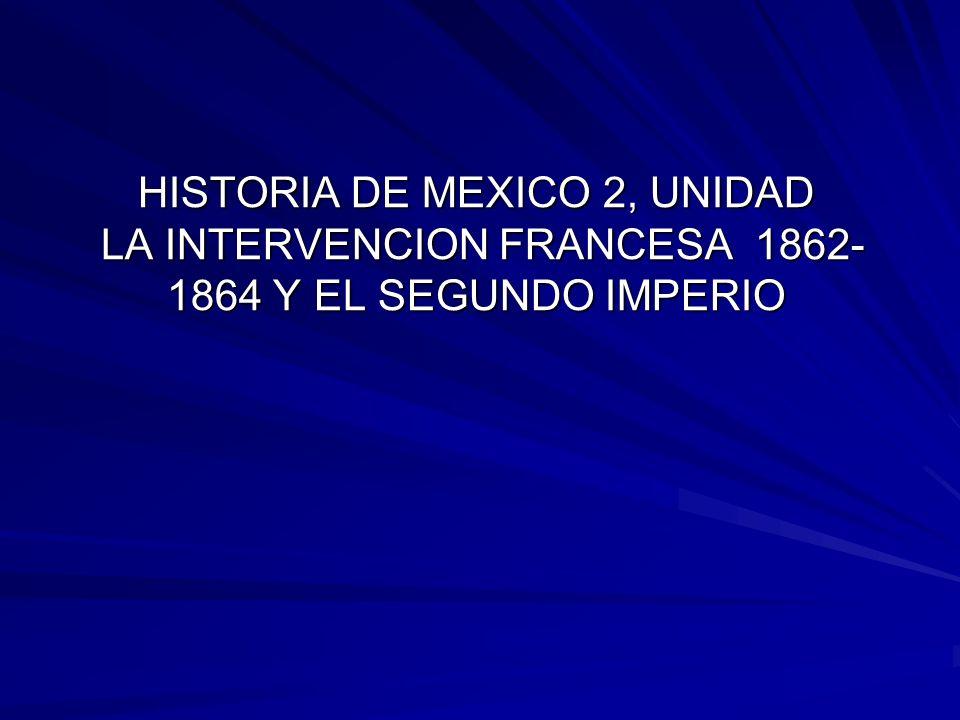 HISTORIA DE MEXICO 2, UNIDAD LA INTERVENCION FRANCESA 1862- 1864 Y EL SEGUNDO IMPERIO
