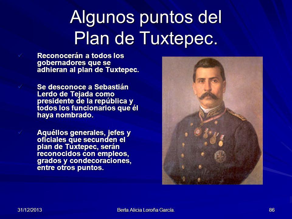 31/12/2013 Berta Alicia Loroña García. 86 Algunos puntos del Plan de Tuxtepec. Reconocerán a todos los gobernadores que se adhieran al plan de Tuxtepe