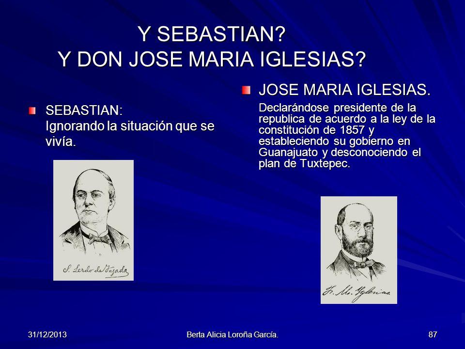 31/12/2013 Berta Alicia Loroña García. 87 Y SEBASTIAN? Y DON JOSE MARIA IGLESIAS? SEBASTIAN: Ignorando la situación que se vivía. JOSE MARIA IGLESIAS.