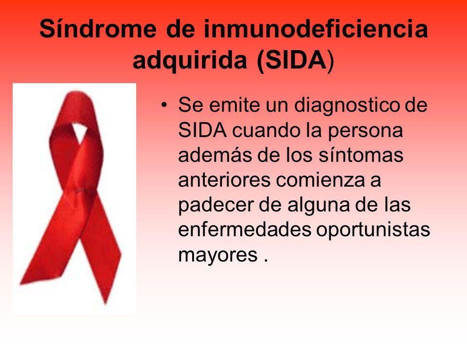 Síndrome de inmunodeficiencia adquirida (SIDA) Se emite un diagnostico de SIDA cuando la persona además de los síntomas anteriores comienza a padecer