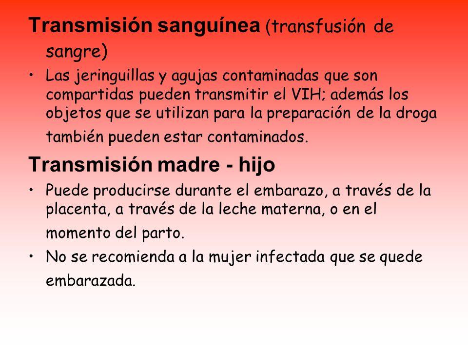 Transmisión sanguínea ( transfusión de sangre) Las jeringuillas y agujas contaminadas que son compartidas pueden transmitir el VIH; además los objetos