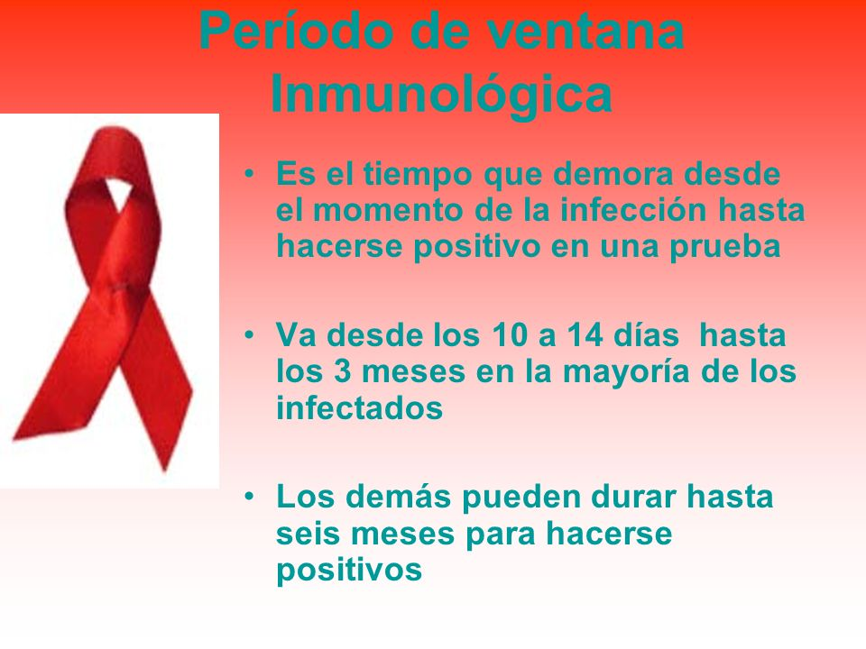 Período de ventana Inmunológica Es el tiempo que demora desde el momento de la infección hasta hacerse positivo en una prueba Va desde los 10 a 14 día