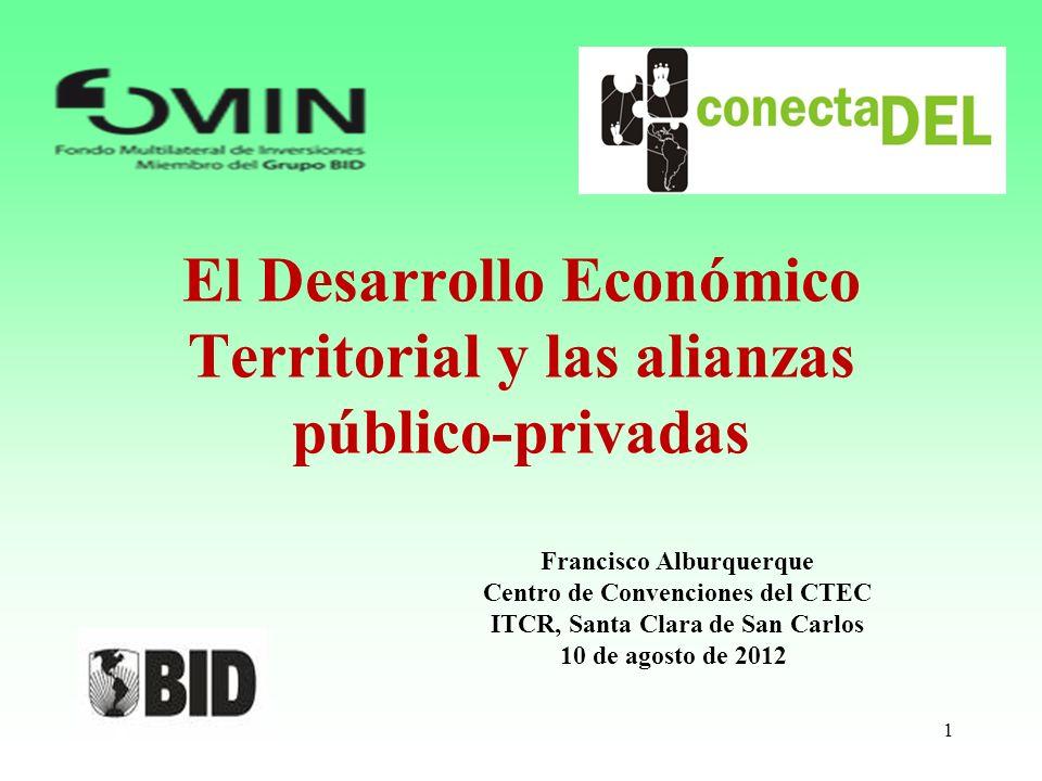 El Desarrollo Económico Territorial y las alianzas público-privadas Francisco Alburquerque Centro de Convenciones del CTEC ITCR, Santa Clara de San Ca