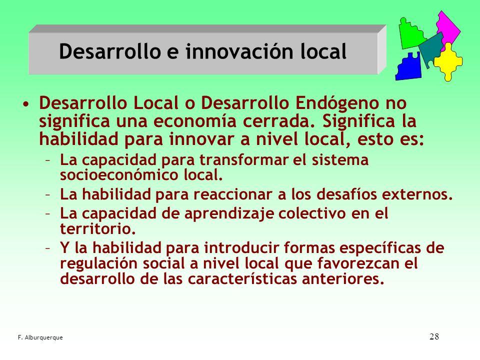 28 Desarrollo e innovación local Desarrollo Local o Desarrollo Endógeno no significa una economía cerrada. Significa la habilidad para innovar a nivel
