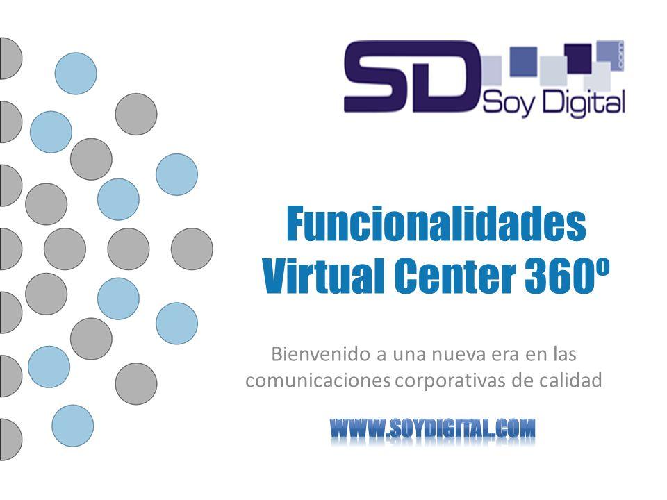 Funcionalidades Virtual Center 360º Bienvenido a una nueva era en las comunicaciones corporativas de calidad